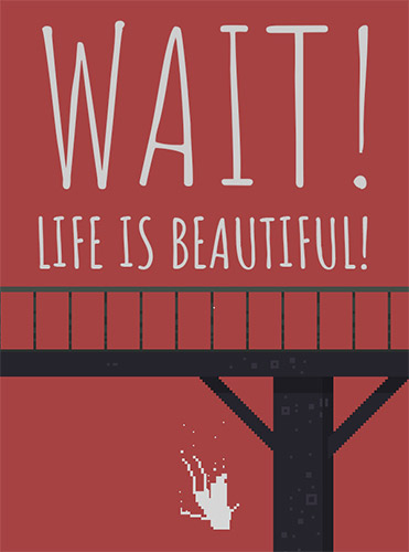 WAIT! LIFE IS BEAUTIFUL!
